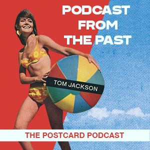 Podcast from the past, past postcard, Tom Jackson, postcard from the past